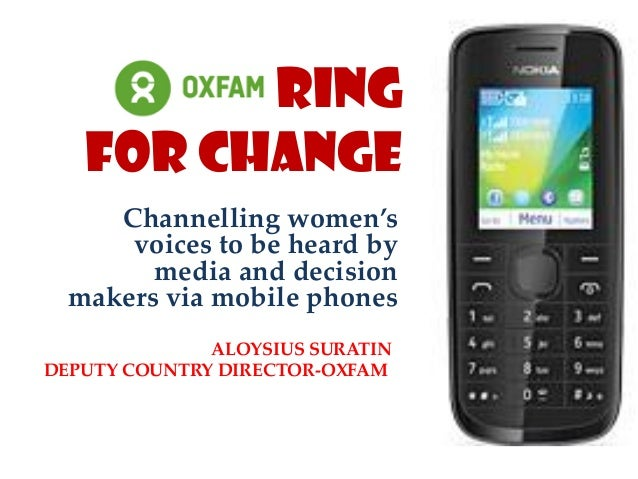 RING FOR CHANGE Channelling women's voices to be heard by media and decision makers via mobile phones ALOYSIUS SURATIN DEP...