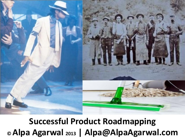 Successful Product Roadmapping© Alpa Agarwal 2013 | Alpa@AlpaAgarwal.com
