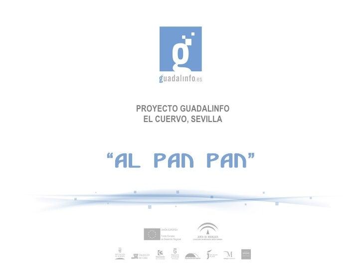 """PROYECTO GUADALINFO   EL CUERVO, SEVILLA""""AL PAN PAN"""""""