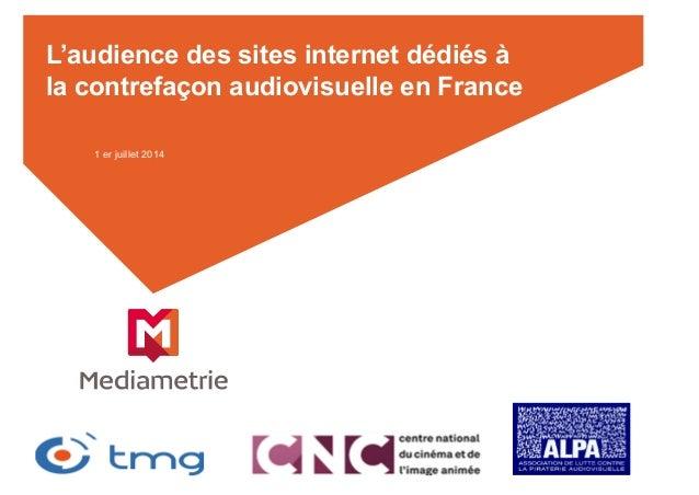 L'audience des sites internet dédiés à la contrefaçon audiovisuelle en France 1 er juillet 2014