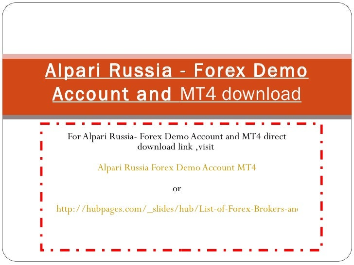 For Alpari Russia- Forex Demo Account and MT4 direct download link ,visit  Alpari Russia Forex Demo Account MT4 or   http:...