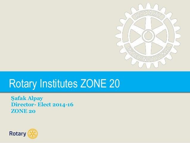 TITLE Şafak Alpay Director- Elect 2014-16 ZONE 20 Rotary Institutes ZONE 20
