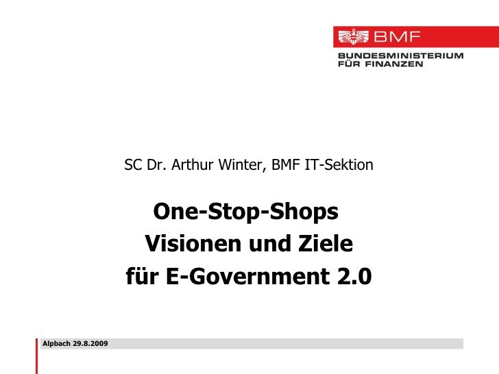 Alpbach 29.8.2009 SC Dr. Arthur Winter, BMF IT-Sektion One-Stop-Shops  Visionen und Ziele für E-Government 2.0