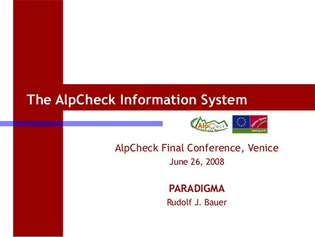 The AlpCheck Information System AlpCheck Final Conference, Venice June 26, 2008  PARADIGMA Rudolf J. Bauer 1