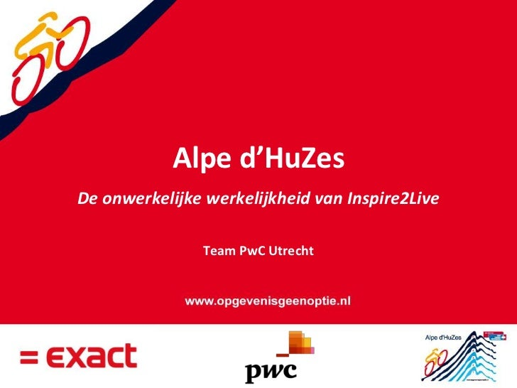 Alpe d'HuZes<br />De onwerkelijke werkelijkheid van Inspire2Live<br />Team PwC Utrecht<br />