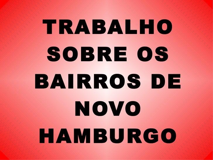 TRABALHO SOBRE OS BAIRROS DE NOVO HAMBURGO