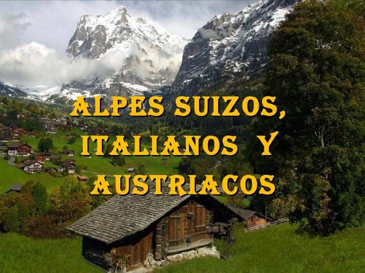 ALPES SUIZOS,ITALIANOS y AUSTRIACOS