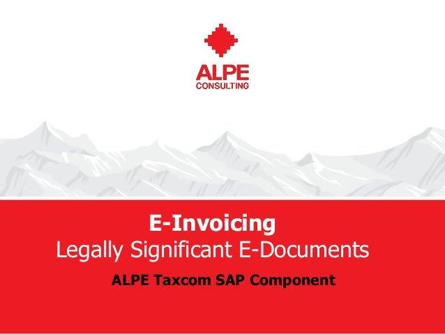 www.alpeconsulting.com© ALPE consulting E-Invoicing Legally Significant E-Documents ALPE Taxcom SAP Component