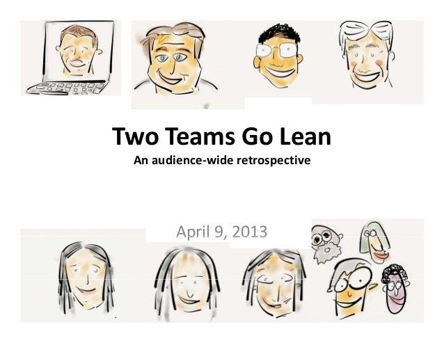 TwoTeamsGoLean Anaudience‐wideretrospective        April9,2013        April 9, 2013