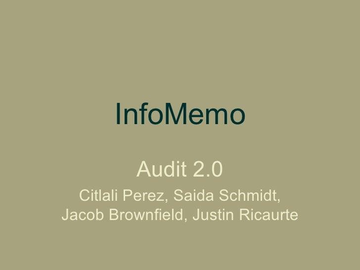 InfoMemo Audit 2.0 Citlali Perez, Saida Schmidt, Jacob Brownfield, Justin Ricaurte