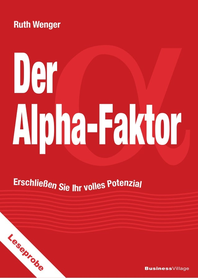 α  Ruth Wenger  Der Alpha-Faktor E  rschließen  Sie Ihr volles Potenzial  pr se  Le e ob  BusinessVillage