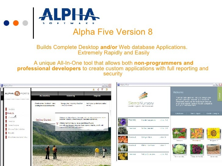 Alpha Five Version 8 Builds Complete Desktop  and/or  Web database Applications.   Extremely Rapidly and Easily  A unique ...