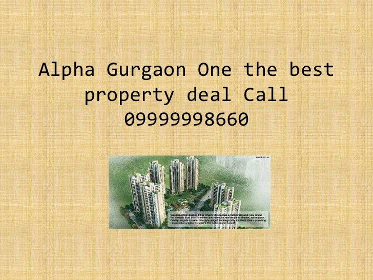 Alpha Gurgaon One the best property deal Call 09999998660<br />
