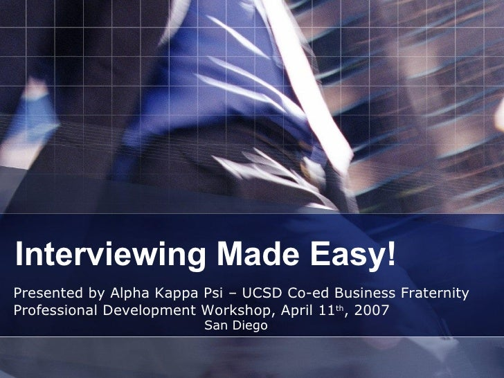 Interviewing Made Easy! Presented by Alpha Kappa Psi – UCSD Co-ed Business Fraternity Professional Development Workshop, A...