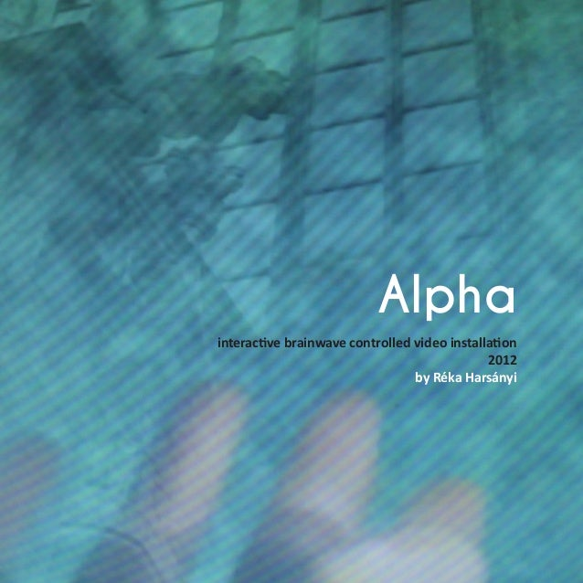 Alpha interactive brainwave controlled video installation 2012 by Réka Harsányi