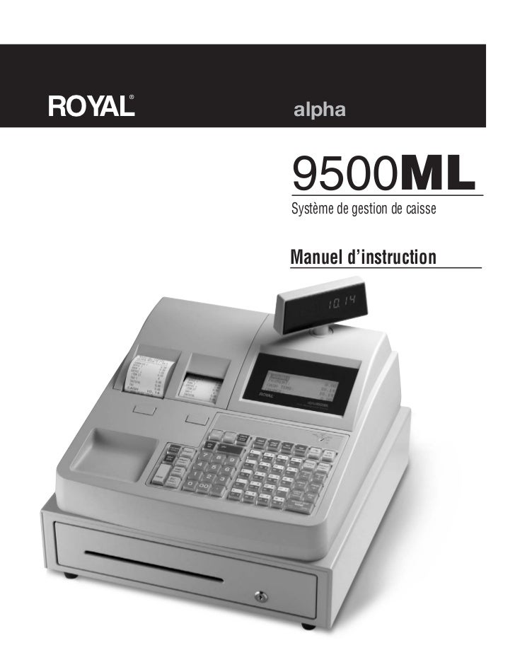 ROYAL    ®        alpha        9500ML        Système de gestion de caisse        Manuel d'instruction