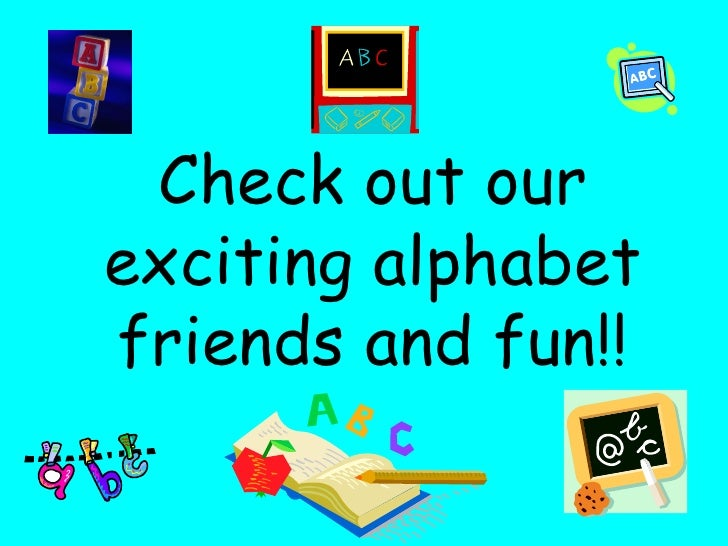 Check out our exciting alphabet friends and fun!!