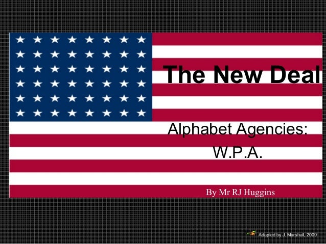 The New Deal Alphabet Agencies: W.P.A. By Mr RJ Huggins  Adapted by J. Marshall, 2009