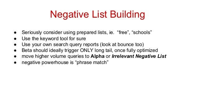 """Negative List Building ● ● ● ● ● ●  Seriously consider using prepared lists, ie. """"free"""", """"schools"""" Use the keyword tool fo..."""