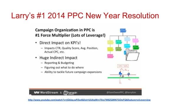Larry's #1 2014 PPC New Year Resolution  http://www.youtube.com/watch?v=jGkbq-wPZw4&list=UUAqWrnT6rz7W8ZQWN7GOoFQ&feature=...