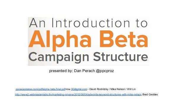 presented by: Dan Perach @ppcproz  ppcassociates.com/pdf/alpha beta.final.pdf now 3Qdigital.com - David Rodnitzky / Mike N...