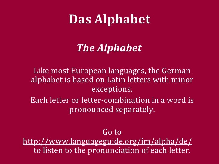Das Alphabet  The Alphabet   Like most European languages, the German alphabet is based on Latin letters with minor except...