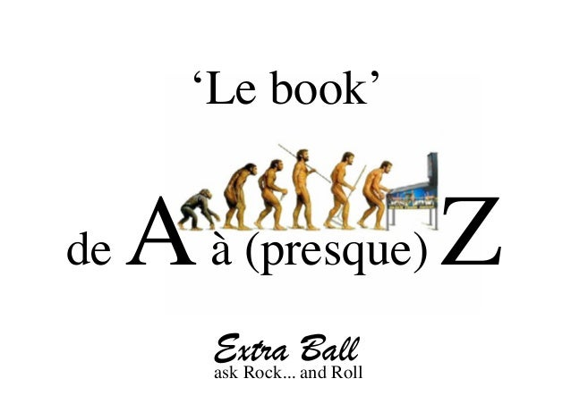'Le book'de   A à (presque) Z        Extra and Roll        ask Rock...                    Ball