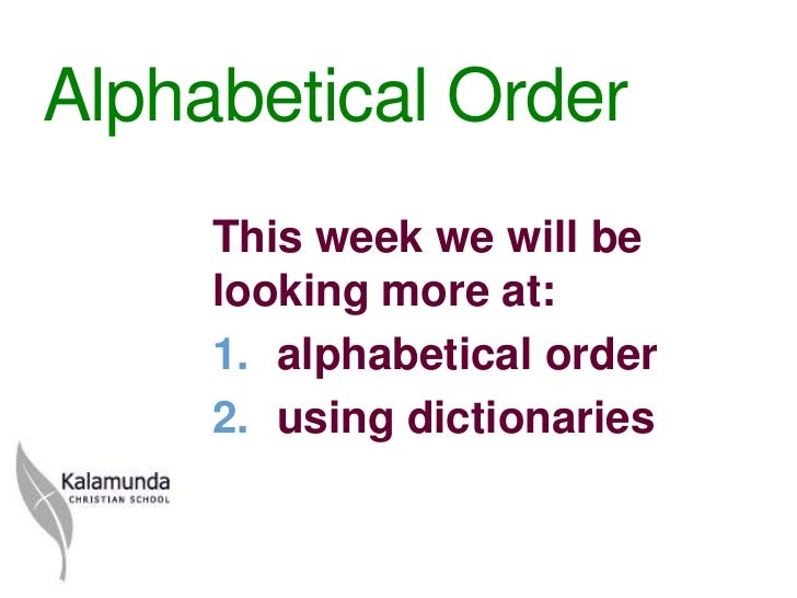 Alphabetical Order     This week we will be     looking more at:     1. alphabetical order     2. using dictionaries