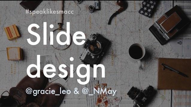 Slide design #speaklikesmacc @gracie_leo & @_NMay