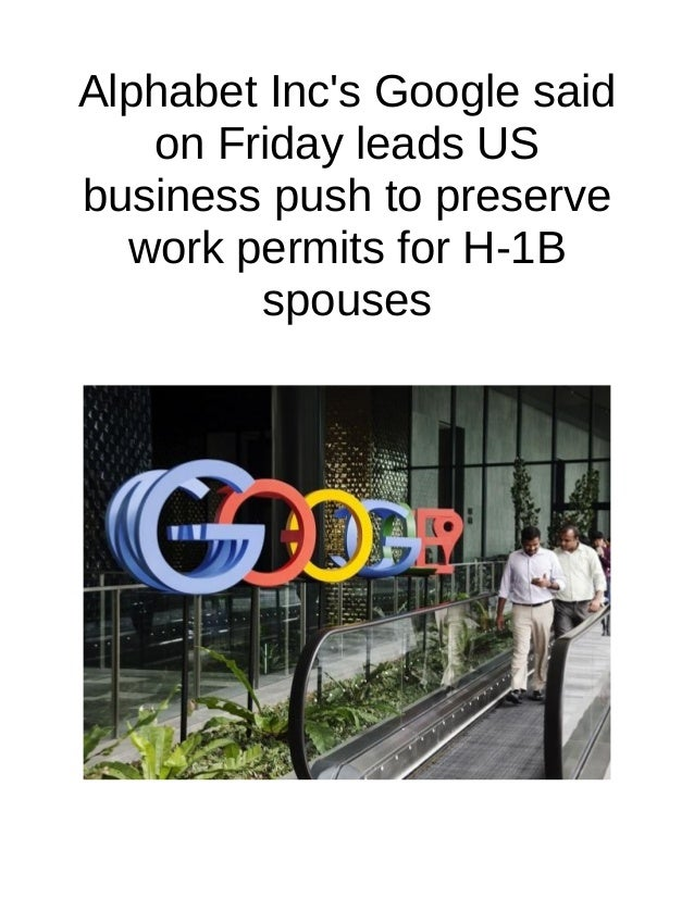 Alphabet Inc's Google said on Friday leads US business push to preserve work permits for H-1B spouses