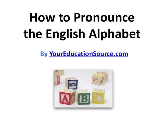 How to Pronounce the English Alphabet By YourEducationSource.com