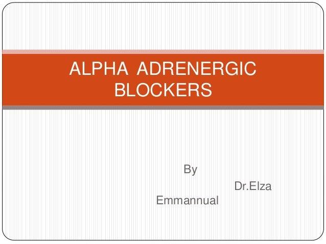 By Dr.Elza Emmannual ALPHA ADRENERGIC BLOCKERS