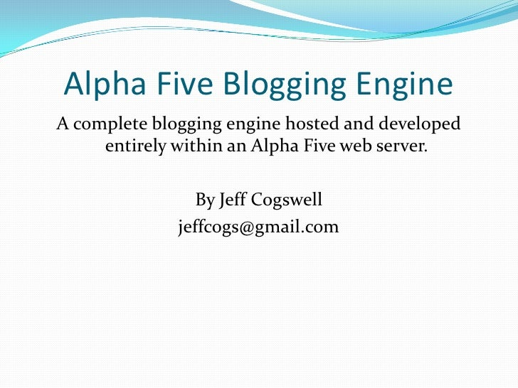 Alpha Five Blogging Engine<br />A complete blogging engine hosted and developed entirely within an Alpha Five web server.<...