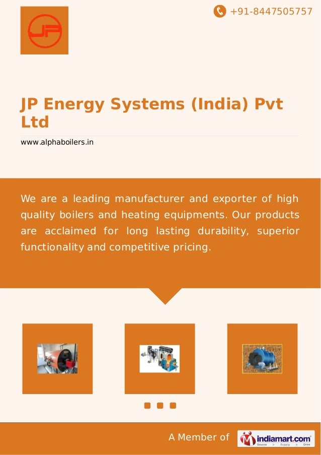 +91-8447505757 A Member of JP Energy Systems (India) Pvt Ltd www.alphaboilers.in We are a leading manufacturer and exporte...