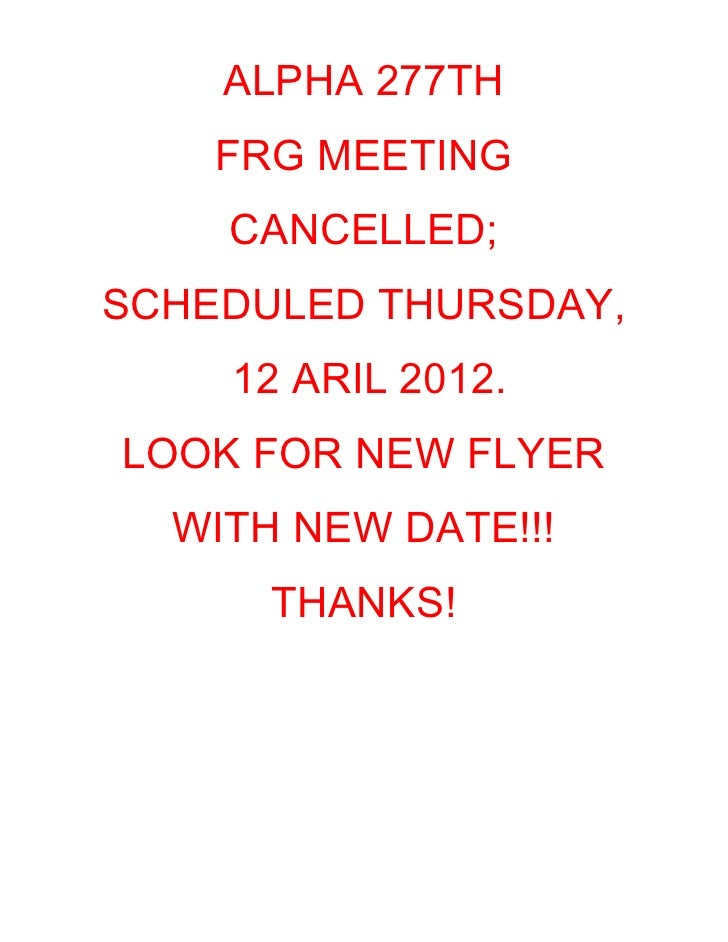 ALPHA 277TH    FRG MEETING    CANCELLED;SCHEDULED THURSDAY,    12 ARIL 2012.LOOK FOR NEW FLYER  WITH NEW DATE!!!      THAN...