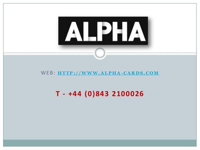 WEB:  HTTP://WWW.ALPHA-CARDS.COM  T - +44 (0)843 2100026