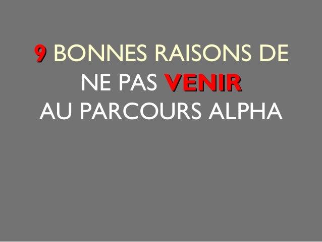 99 BONNES RAISONS DE  NE PAS VVEENNIIRR  AU PARCOURS ALPHA