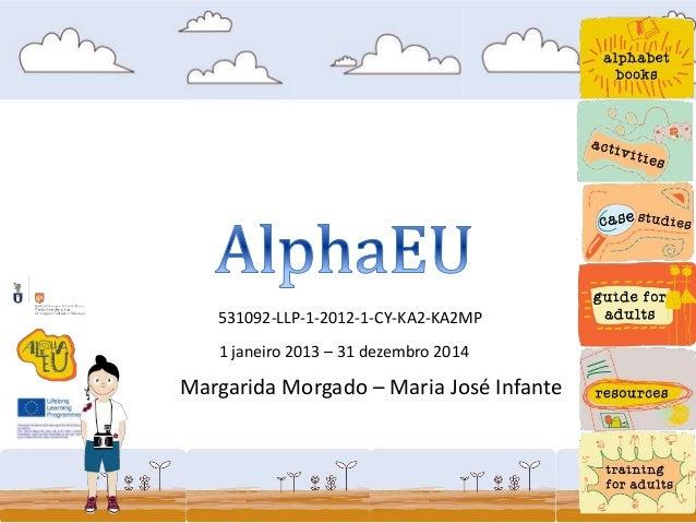 531092-LLP-1-2012-1-CY-KA2-KA2MP 1 janeiro 2013 – 31 dezembro 2014 Margarida Morgado – Maria José Infante
