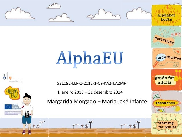 531092-LLP-1-2012-1-CY-KA2-KA2MP 1 janeiro 2013 – 31 dezembro 2014 Margarida Morgado – Maria José Infante 1