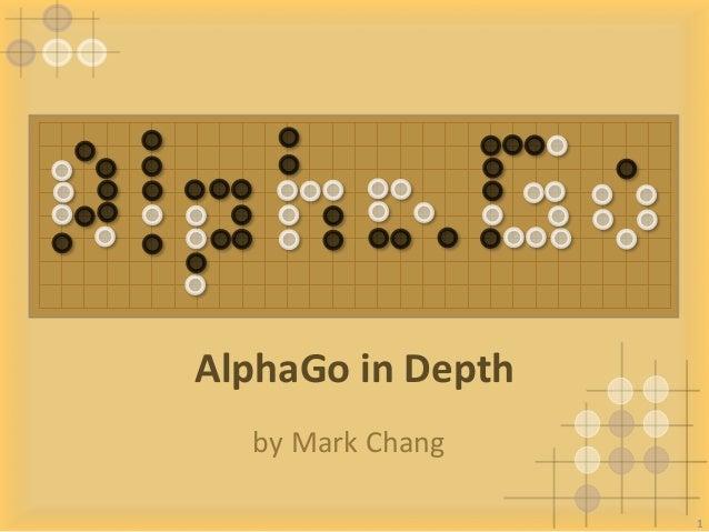 1 AlphaGoinDepth byMarkChang 1