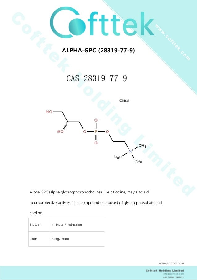 ALPHA-GPC (28319-77-9) Alpha GPC (alpha glycerophosphocholine), like citicoline, may also aid neuroprotective activity. It...