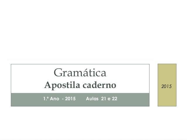 1.º Ano - 2015 Aulas 21 e 22 Gramática Apostila caderno 2015