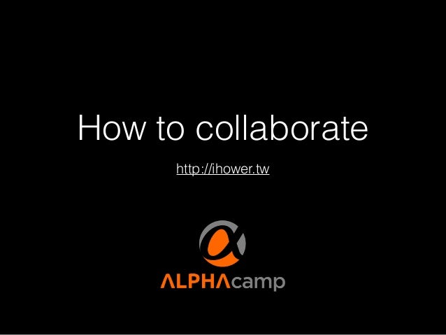 How to collaborate http://ihower.tw