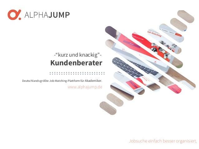 www.alphajump.de ALPHAJUMPGmbH | AllRights Reserved. | DeutschlandsgrößteJob-Matching-Plattformfür Akademiker – 1 – Deutsc...