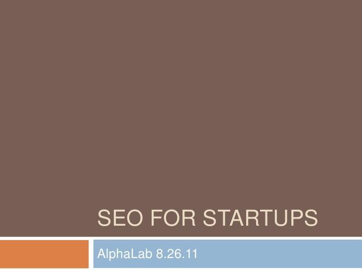 SEO for Startups<br />AlphaLab 8.26.11<br />
