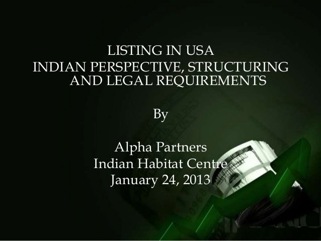 LISTING IN USAINDIAN PERSPECTIVE, STRUCTURING     AND LEGAL REQUIREMENTS                By           Alpha Partners       ...