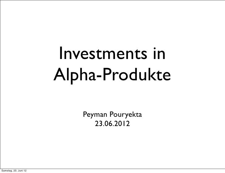 Investments in                       Alpha-Produkte                          Peyman Pouryekta                             ...