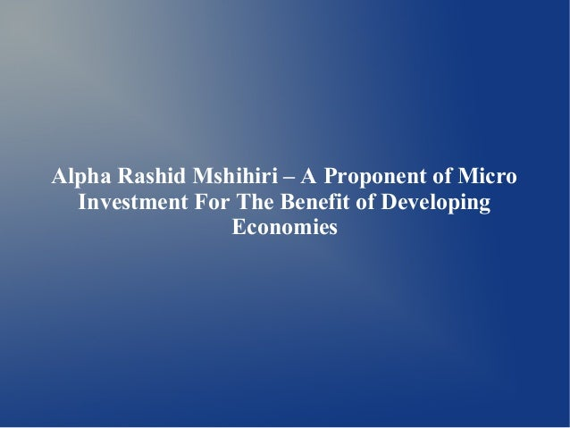 Alpha Rashid Mshihiri – A Proponent of Micro Investment For The Benefit of Developing Economies