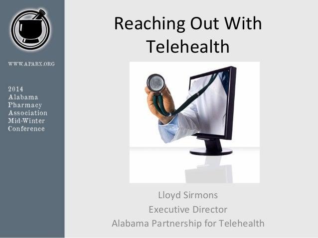 Reaching Out With Telehealth  Lloyd Sirmons Executive Director Alabama Partnership for Telehealth