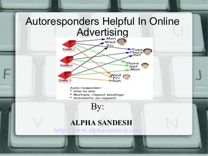 Autoresponders Helpful In Online          Advertising                By:          ALPHA SANDESH     http://www.alphasandes...